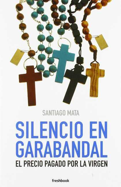 SILENCIO EN GARABANDAL. EL PRECIO PAGADO POR LA VIRGEN