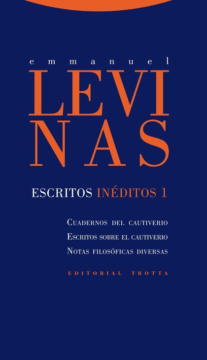 ESCRITOS INÉDITOS 1 : CUADERNOS DEL CAUTIVERIO, ESCRITOS SOBRE EL CAUTIVERIO Y NOTAS FILOSÓFICA