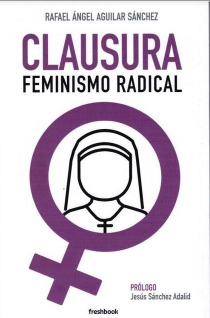 CLAUSURA. FEMINISMO RADICAL.