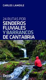 24 RUTAS POR SENDEROS FLUVIALES Y BARRANCOS DE CANTABRIA.