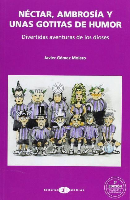 NÉCTAR, AMBROSÍA Y UNAS GOTITAS DE HUMOR : DIVERTIDAS AVENTURAS DE LOS DIOSES