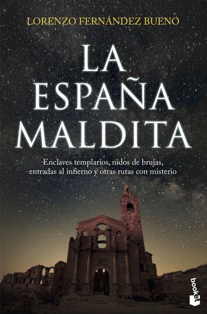 LA ESPAÑA MALDITA. ENCLAVES TEMPLARIOS, NIDOS DE BRUJAS, ENTRADAS AL INFIERNO Y OTRAS RUTAS CON