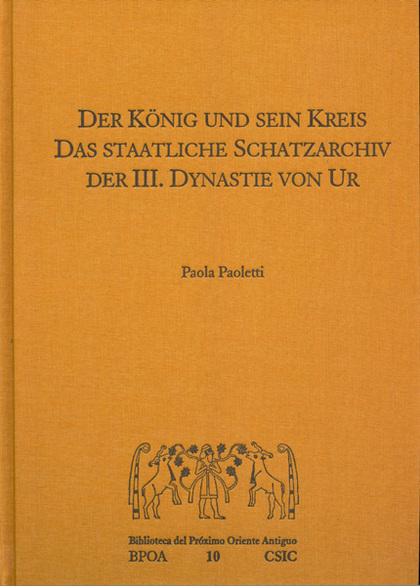 DER KÖNIG UND SEIN KREIS : DAS STAATLICHE SCHATZARCHIV DER III, DYNASTIE VON UR