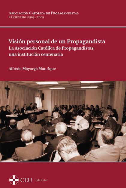 VISIÓN PERSONAL DE UN PROPAGANDISTA : LA ASOCIACIÓN CATÓLICA DE PROPAGANDISTAS : UNA INSTITUCIÓ