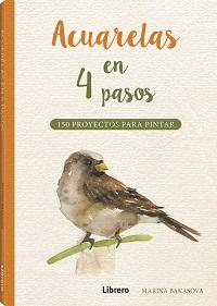 ACUARELAS EN 4 PASOS                                                            150 PROYECTOS P