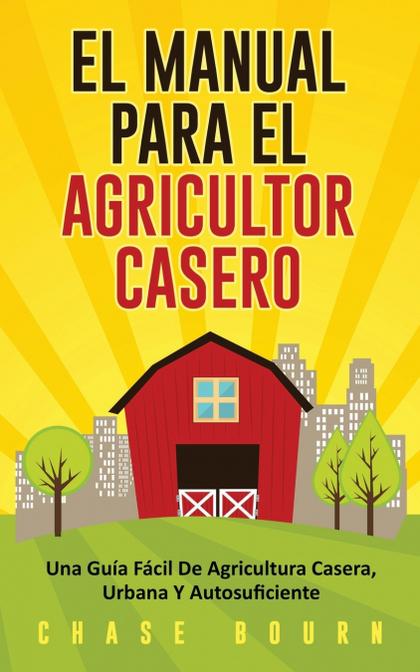 EL MANUAL PARA EL AGRICULTOR CASERO