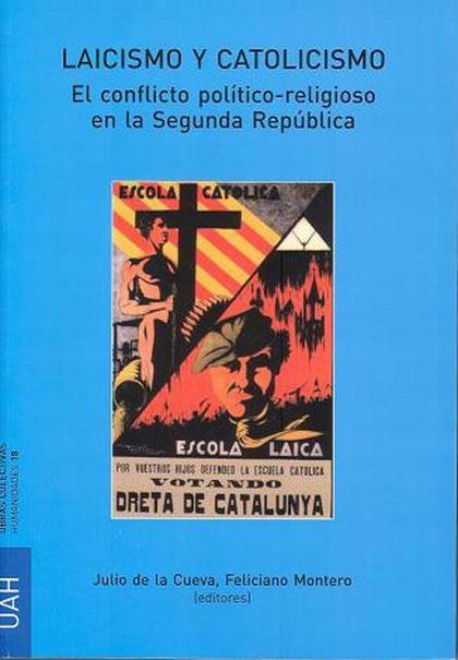 LAICISMO Y CATOLICISMO : EL CONFLICTO POLÍTICO-RELIGIOSO EN LA SEGUNDA REPÚBLICA
