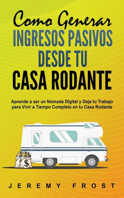 COMO GENERAR INGRESOS PASIVOS DESDE TU CASA RODANTE