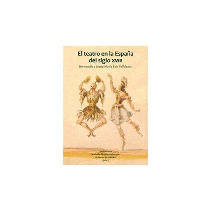 EL TEATRO EN LA ESPAÑA DEL SIGLO XVIII.. HOMENAJE A JOSEP MARIA SALA VALLDAURA.