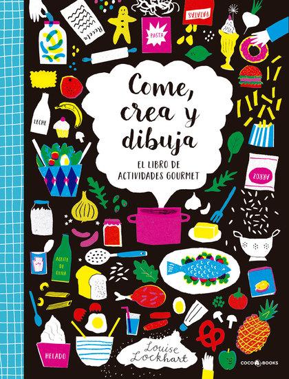 COME, CREA Y DIBUJA. EL LIBRO DE ACTIVIDADES GOURMET