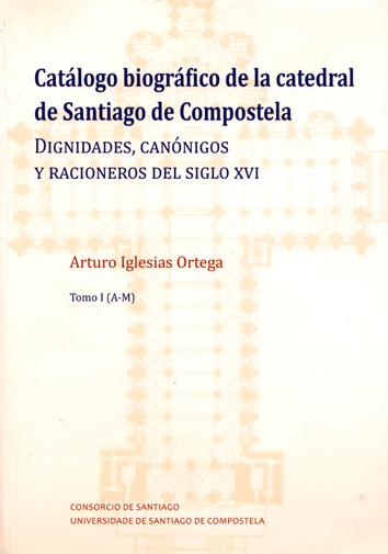 CATÁLOGO BIOGRÁFICO DE LA CATEDRAL DE SANTIAGO DE COMPOSTELA                    DIGNIDADES, CAN