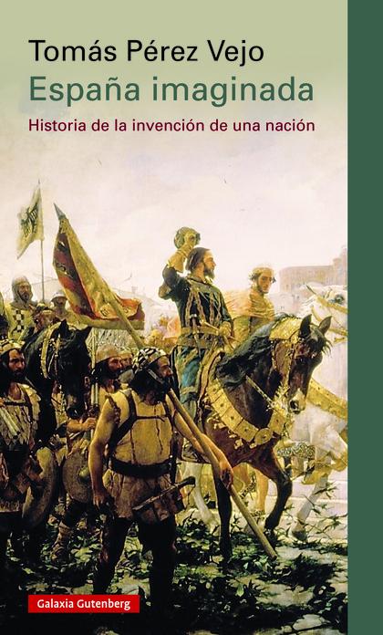 ESPAÑA IMAGINADA : HISTORIA DE LA INVENCIÓN DE UNA NACIÓN