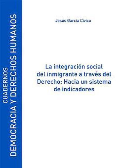LA INTEGRACIÓN SOCIAL DEL INMIGRANTE A TRAVÉS DEL DERECHO : HACIA UN SISTEMA DE INDICADORES
