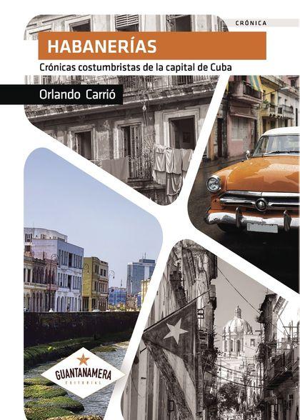HABANERÍAS : CRÓNICAS COSTUMBRISTAS DE LA CAPITAL DE CUBA