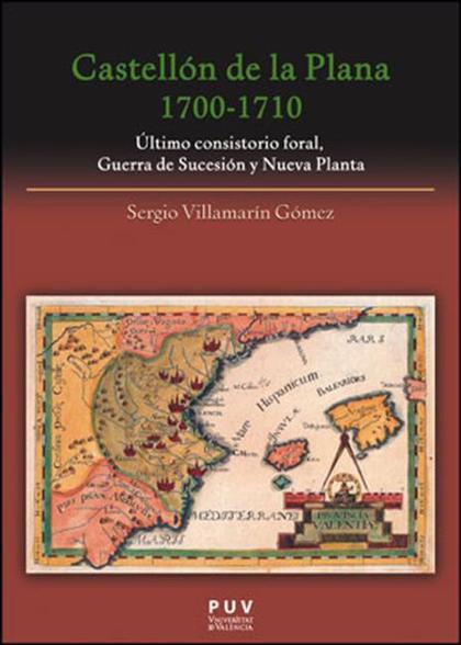 CASTELLÓN DE LA PLANA 1700-1710. ÚLTIMO CONSISTORIO FORAL, GUERRA DE SUCESIÓN Y NUEVA PLANTA
