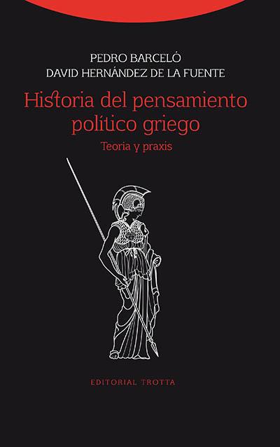 HISTORIA DEL PENSAMIENTO POLÍTICO GRIEGO : TEORÍA Y PRAXIS