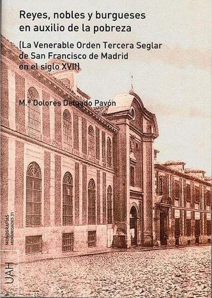 REYES NOBLES Y BURGUESES EN AUXILIO DE LA POBREZA : (LA VENERABLE ORDEN TERCERA DE SAN FRANCISC