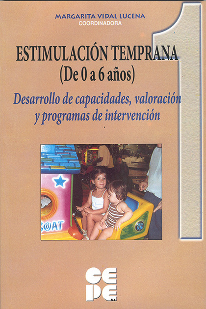 ESTIMULACIÓN TEMPRANA (DE 0 A 6 AÑOS) DESARROLLO DE CAPACIDADES, VALORACIÓN Y PR.