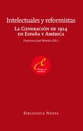 INTELECTUALES Y REFORMISTAS : LA GENERACIÓN DE 1914 EN ESPAÑA Y AMÉRICA