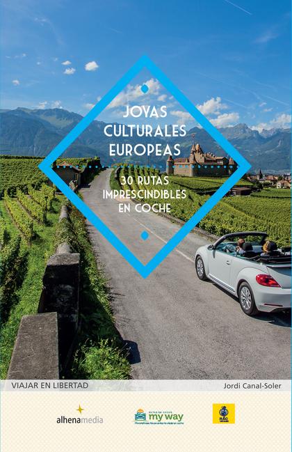 JOYAS CULTURALES EUROPEAS. 30 RUTAS IMPRESCINDIBLES EN COCHE.