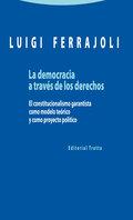 LA DEMOCRACIA A TRAVÉS DE LOS DERECHOS. EL CONSTITUCIONALISMO GARANTISTA COMO MODELO TEÓRICO Y