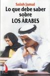 LO QUE DEBE SABER SOBRE LOS ARABES. HISTORIA POLITICA COSTUMBRES SEXO TRATO ETC..