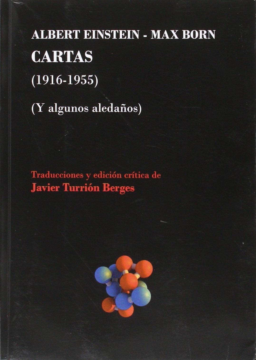 ALBERT EINSTEIN-MAX BORN : CARTAS, 1916-1955 : Y ALGUNOS ALEDAÑOS