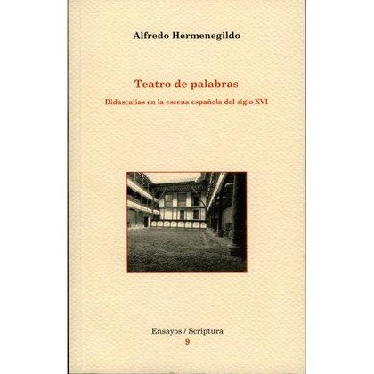 TEATRO DE PALABRAS.. DIDASCALIAS EN LA ESCENA ESPAÑOLA DEL SIGLO XVI.