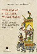 CLEPSIDRAS Y RELOJES MUSULMANES = MUSLIM WATER CLOCKS AND MECHANICAL TIME PIECES.
