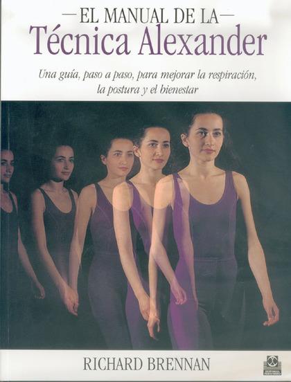 EL MANUAL DE LA TÉCNICA ALEXANDER: UNA GUÍA, PASO A PASO, PARA MEJORAR