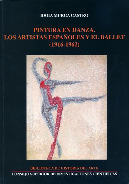 PINTURA EN DANZA : LOS ARTISTAS ESPAÑOLES Y EL BALLET, 1916-1962