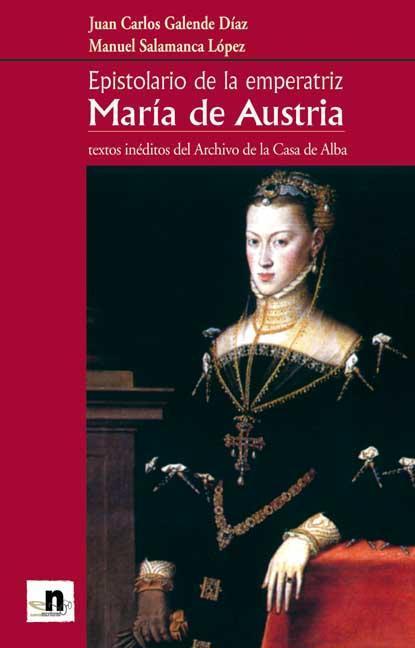 EPISTOLARIO DE LA EMPERATRIZ MARÍA DE AUSTRIA : TESTO INÉDITOS DEL ARCHIVO DE LA CASA DE ALBA
