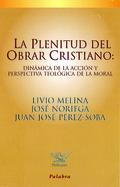 LA PLENITUD DEL OBRAR CRISTIANO: DINÁMICA DE LA ACCIÓN Y PERSPECTIVA T
