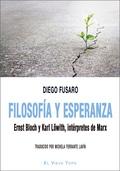 FILOSOFÍA Y ESPERANZA. ERNST BLOCH Y KARL LÖWITH, INTÉRPRETES DE MARX