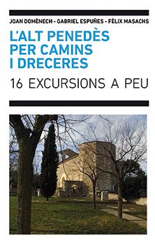L´ALT PENEDÈS PER CAMINS I DRECERES : 16 EXCURSIONS A PEU