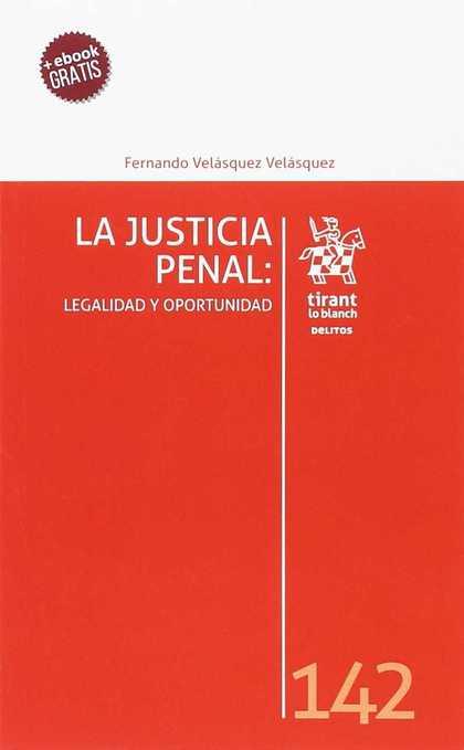 LA JUSTICIA PENAL: LEGALIDAD Y OPORTUNIDAD.
