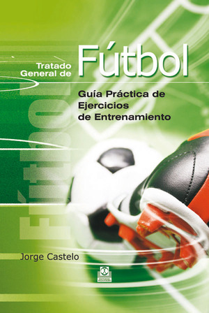 TRATADO GENERAL DE FÚTBOL. GUÍA PRÁCTICA DE EJERCICIOS DE ENTRENAMIENTO (CARTONÉ. GUIA PRACTICA