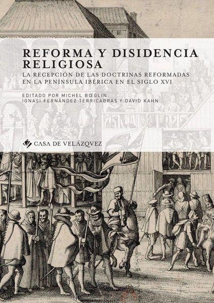 REFORMA Y DISIDENCIA RELIGIOSA. LA RECEPCIÓN DE LAS DOCTRINAS REFORMADAS EN LA PENÍNSULA IBÉRIC