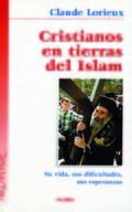 CRISTIANOS EN TIERRAS DEL ISLAM: SU VIDA, SUS DIFICULTADES, SUS ESPERA