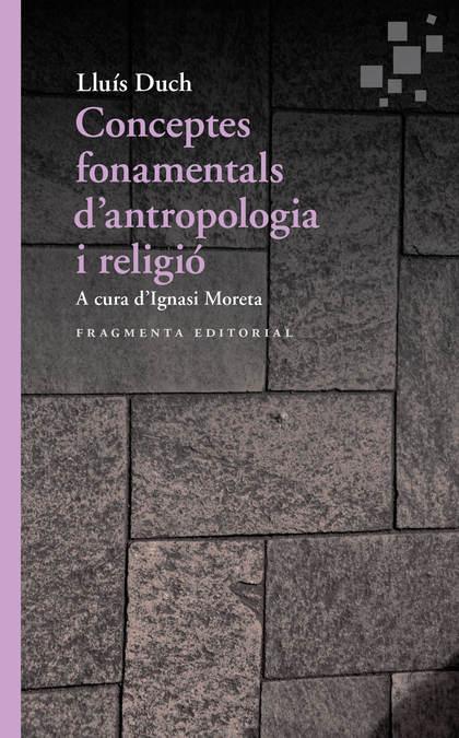 CONCEPTOS FUNDAMENTALES DE ANTROPOLOGÍA Y RELIGIÓN.