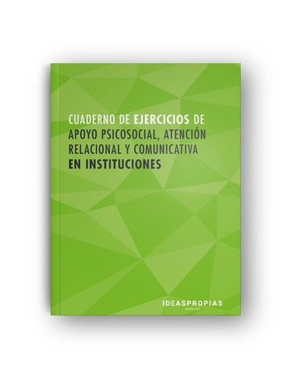 CUADERNO DE EJERCICIOS MF1019_2 APOYO PSICOSOCIAL, ATENCIÓN RELACIONAL Y COMUNIC.
