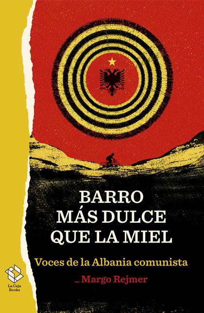 BARRO MÁS DULCE QUE LA MIEL. VOCES DE LA ALBANIA COMUNISTA