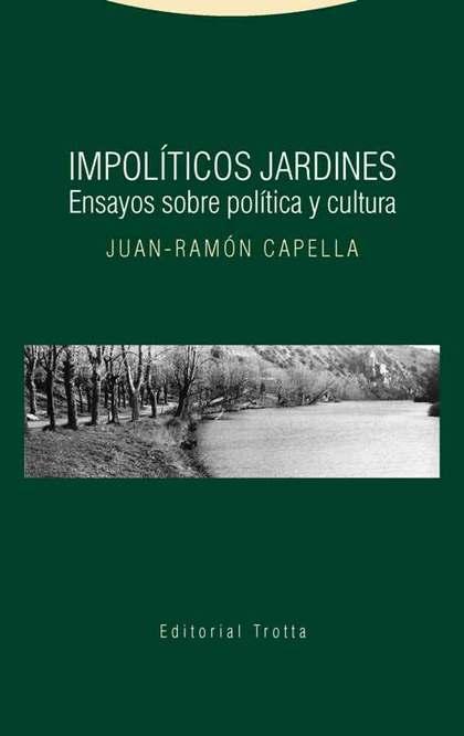 IMPOLÍTICOS JARDINES : ENSAYOS SOBRE CULTURA Y POLÍTICA