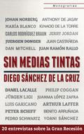 SIN MEDIAS TINTAS : 20 ENTREVISTAS SOBRE LA GRAN RECESIÓN