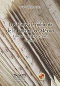 LOS LIBROS DE POLIFONÍA DE LA CATEDRAL DE MÉXICO : ESTUDIO Y CATÁLOGO CRÍTICO