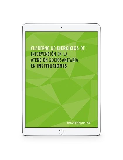 CUADERNO DE EJERCICIOS MF1018_2 DE  INTERVENCIÓN EN LA ATENCIÓN SOCIOSANITARIA E.
