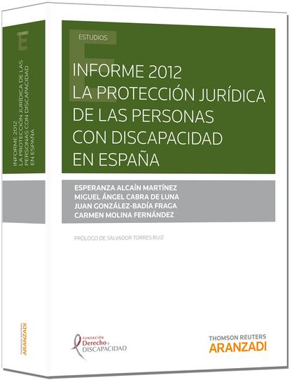 INFORME 2012: LA PROTECCIÓN JURÍDICA DE LAS PERSONAS CON DISCAPACIDAD EN ESPAÑA