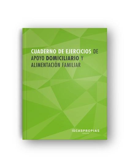 CUADERNO DE EJERCICIOS MF0251_2 APOYO DOMICILIARIO Y ALIMENTACIÓN FAMILIAR.