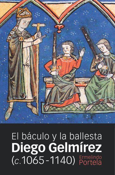DIEGO GELMÍREZ, C 1065-1140 : EL BÁCULO Y LA BALLESTA