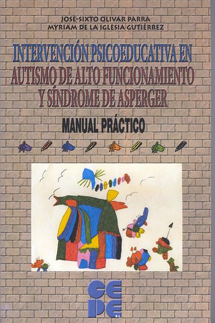 INTERVENCIÓN PSICOEDUCATIVA EN AUTISMO Y SÍNDROME DE ASPERGER. MANUAL PRÁCTICO